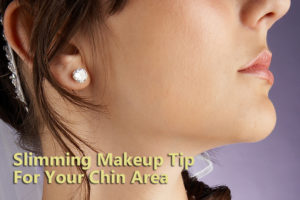 Slimming makeup tip for your chin area